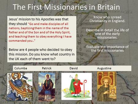 The First Missionaries in Britain Know who spread Christianity in England. Describe in detail the life of one of the early missionaries. Evaluate the importance.