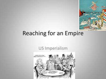 Reaching for an Empire US Imperialism. Learning Target: We are learning to: 1. Define expansionism (Manifest Destiny) and how the US was affected 2. Explain.