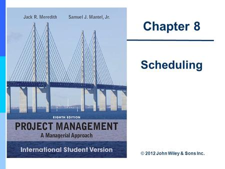 Chapter 8 Scheduling © 2012 John Wiley & Sons Inc.