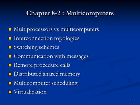 Chapter 8-2 : Multicomputers Multiprocessors vs multicomputers Multiprocessors vs multicomputers Interconnection topologies Interconnection topologies.