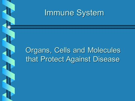Immune System Organs, Cells and Molecules that Protect Against Disease.