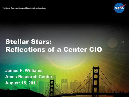 Stellar Stars: Reflections of a Center CIO James F. Williams Ames Research Center August 15, 2011.
