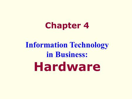 Chapter 4 Information Technology in Business: Hardware.