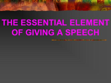 THE ESSENTIAL ELEMENT OF GIVING A SPEECH. INTRODUCTION Good speech from teachers? Why??  Teaching purpose  To show good image to students  Maintain.