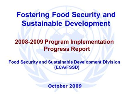 Fostering Food Security and Sustainable Development 2008-2009 Program Implementation Progress Report Food Security and Sustainable Development Division.