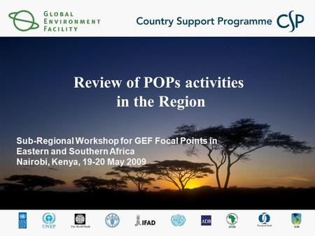 Sub-Regional Workshop for GEF Focal Points in Eastern and Southern Africa Nairobi, Kenya, 19-20 May 2009 Review of POPs activities in the Region.