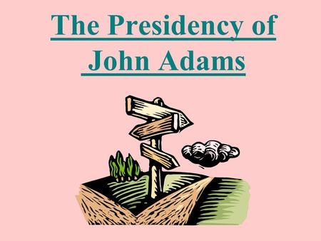 The Presidency of John Adams Election of 1796 John Adams (Federalist Party) won 71 electoral votes for President. Thomas Jefferson (Democratic-Republican)
