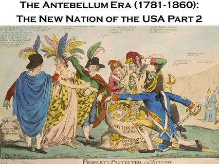 The Antebellum Era ( ): The New Nation of the USA Part 2