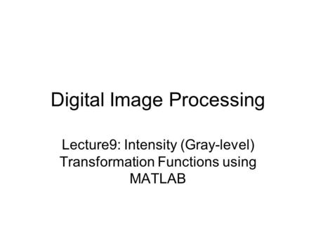 Digital Image Processing Lecture9: Intensity (Gray-level) Transformation Functions using MATLAB.
