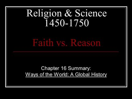 Religion & Science 1450-1750 Faith vs. Reason Chapter 16 Summary: Ways of the World: A Global History.