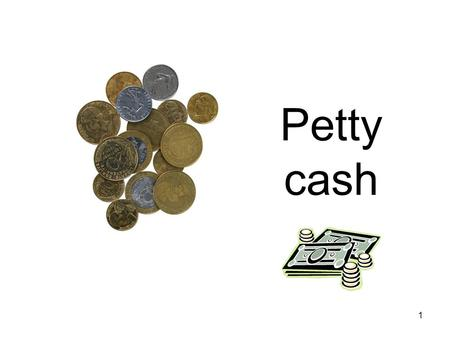 1 Petty cash. 2 3 Not this! Petty cash Efficiency. Reduce the number of postings by adding transactions together. Although the transactions are individually.