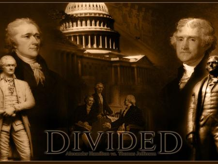 LEADERS FEDERALIST Alexander Hamilton Democratic Republicans Thomas Jefferson.