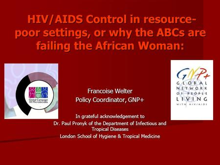 HIV/AIDS Control in resource- poor settings, or why the ABCs are failing the African Woman: HIV/AIDS Control in resource- poor settings, or why the ABCs.