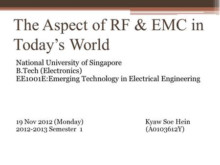 The Aspect of RF & EMC in Today's World National University of Singapore B.Tech (Electronics) EE1001E:Emerging Technology in Electrical Engineering 19.