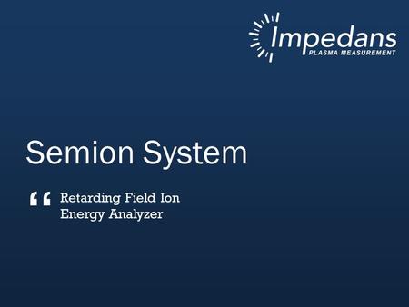 Semion System Retarding Field Ion Energy Analyzer ""