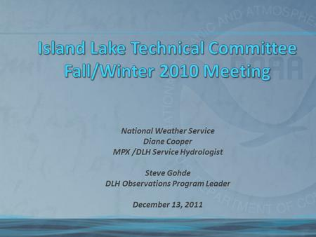 National Weather Service Diane Cooper MPX /DLH Service Hydrologist Steve Gohde DLH Observations Program Leader December 13, 2011.