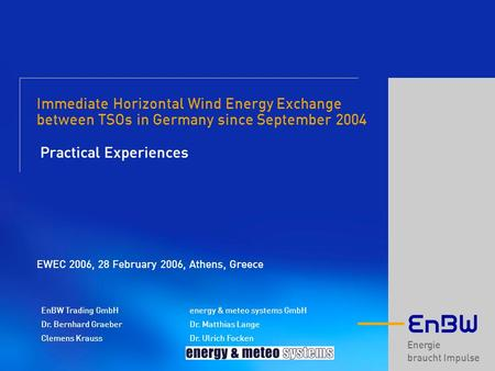 Energie braucht Impulse Immediate Horizontal Wind Energy Exchange between TSOs in Germany since September 2004 Practical Experiences EWEC 2006, 28 February.