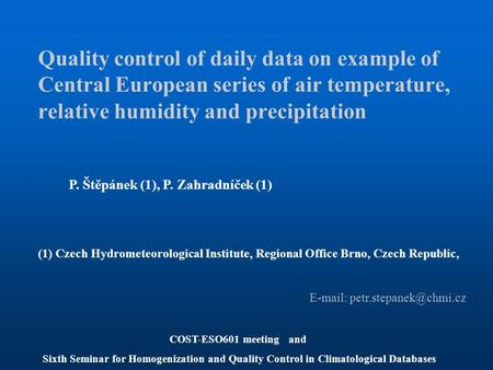Quality control of daily data on example of Central European series of air temperature, relative humidity and precipitation P. Štěpánek (1), P. Zahradníček.