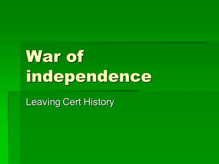 War of independence Leaving Cert History. The War of Independence  Griffith and many SF rank and file thought passive resistance might work.  Collins,