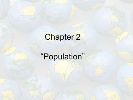"Chapter 2 ""Population"". ""A study of Population is the basis for understanding a wide variety of issues in human geography. To study the challenge of increasing."