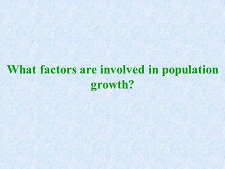What factors are involved in population growth?. II. Population Parameters and Processes 1. Total Fertility Rate a. At least a rate of 2.1 births is needed.