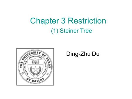 Chapter 3 Restriction (1) Steiner Tree Ding-Zhu Du.