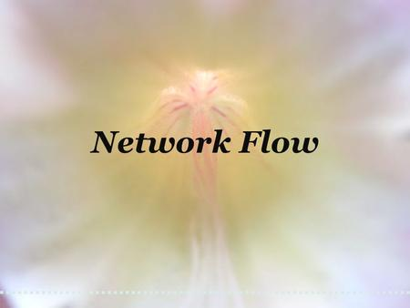 Network Flow. Network flow formulation A network G = (V, E). Capacity c(u, v)  0 for edge (u, v). Assume c(u, v) = 0 if (u, v)  E. Source s and sink.