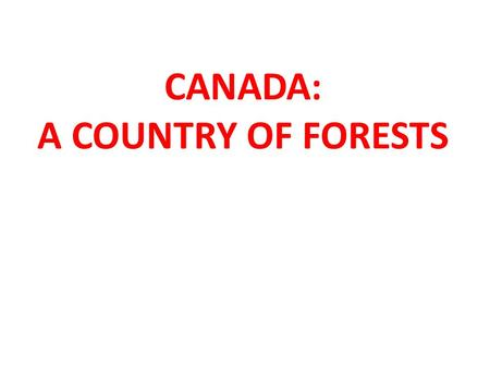 CANADA: A COUNTRY OF FORESTS. Canada is known for its forests: 397.3 million hectares covers half of Canada's total land area almost 57% is considered.
