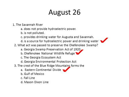 August 26 1. The Savannah River a. does not provide hydroelectric power. b. is not polluted. c. provides drinking water for Augusta and Savannah. d. is.