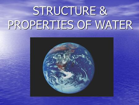 STRUCTURE & PROPERTIES OF WATER. One of very few compounds that is liquid at temperatures found on earth's surface. One of very few compounds that is.