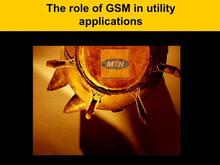 The role of GSM in utility applications. SMS, Voice and GPRS coverage 100% GPRS coverage.