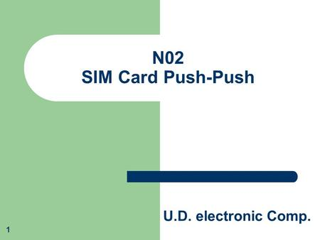 U.D. electronic Comp. 1 N02 SIM Card Push-Push. U.D. electronic Comp. 2 N02 – SIM Card Push-Push.