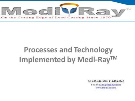 Tel: ​877-898-3003, ​914-979-2740    Processes and Technology Implemented by Medi-Ray TM.