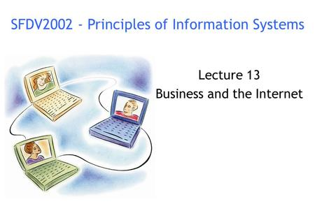 Lecture 13 Business and the Internet SFDV2002 - Principles of Information Systems.