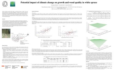 Potential impact of climate change on growth and wood quality in white spruce Christophe ANDALO 1,2, Jean BEAULIEU 1 & Jean BOUSQUET 2 1 Natural Resources.