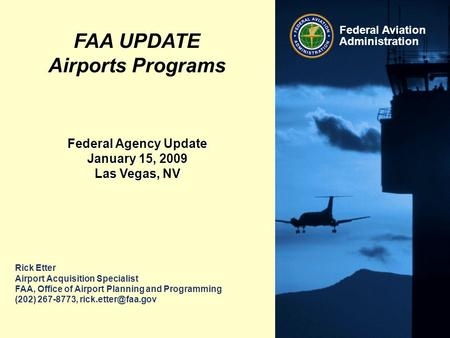 Federal Aviation Administration Rick Etter Airport Acquisition Specialist FAA, Office of Airport Planning and Programming (202) 267-8773,