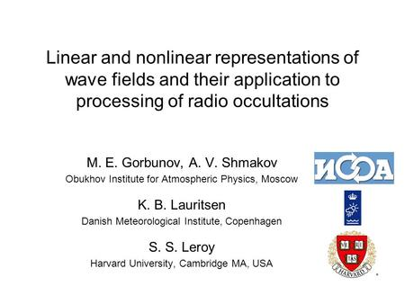 Linear and nonlinear representations of wave fields and their application to processing of radio occultations M. E. Gorbunov, A. V. Shmakov Obukhov Institute.