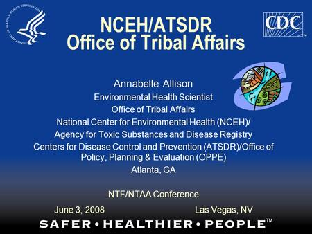 NCEH/ATSDR Office of Tribal Affairs Annabelle Allison Environmental Health Scientist Office of Tribal Affairs National Center for Environmental Health.