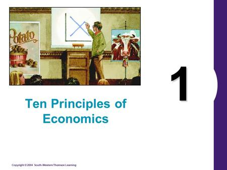 Copyright © 2004 South-Western/Thomson Learning 1 Ten Principles of Economics.