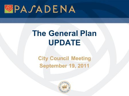 The General Plan UPDATE City Council Meeting September 19, 2011.