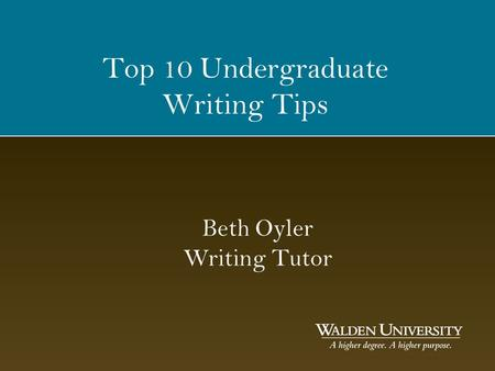 Top 10 Undergraduate Writing Tips Beth Oyler Writing Tutor.