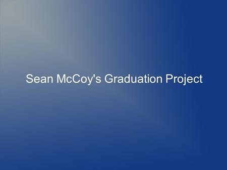 Sean McCoy's Graduation Project. Topic My topic is what would be a good alternative fuel for motor vehicles.