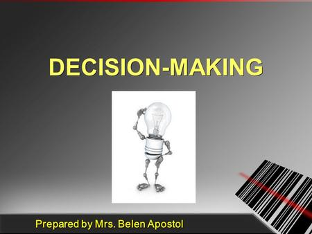 Prepared by Mrs. Belen Apostol DECISION-MAKING. Decision- Making as a Management Responsibility Decisions invariably involve organizational change and.