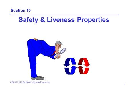 CSC321 §10 Safety & Liveness Properties 1 Section 10 Safety & Liveness Properties.
