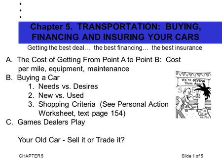 CHAPTER 5Slide 1 of 5 Chapter 5. TRANSPORTATION: BUYING, FINANCING AND INSURING YOUR CARS Getting the best deal… the best financing… the best insurance.