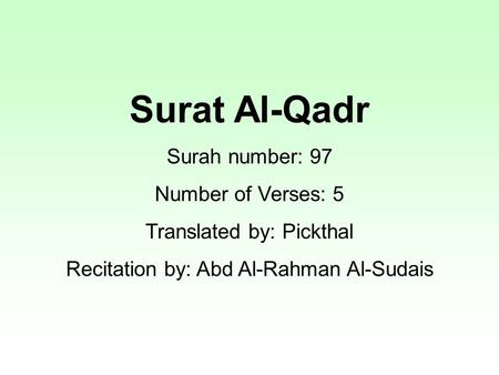 Surat Al-Qadr Surah number: 97 Number of Verses: 5 Translated by: Pickthal Recitation by: Abd Al-Rahman Al-Sudais.
