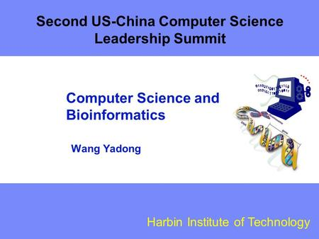 Harbin Institute of Technology Computer Science and Bioinformatics Wang Yadong Second US-China Computer Science Leadership Summit.
