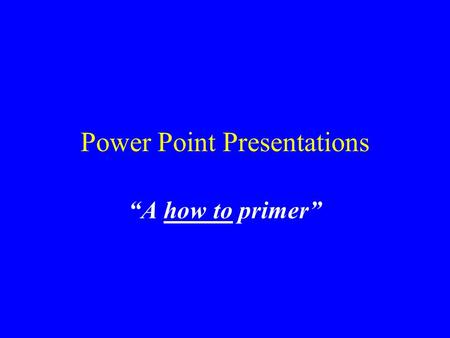 "Power Point Presentations ""A how to primer"". Start with a ""blank presentation"" Instructions 1. Launch (or open) power point. 2. Close the office assistant,"