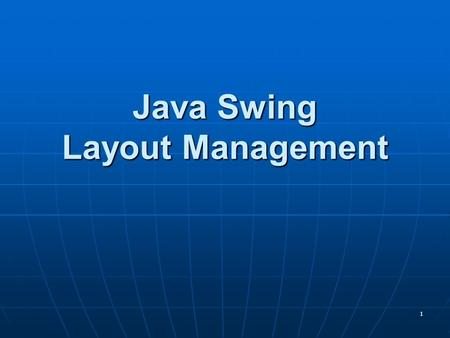 1 Java Swing Layout Management. 2 Laying out components Manage realized components Manage realized components Determine size and position Determine size.
