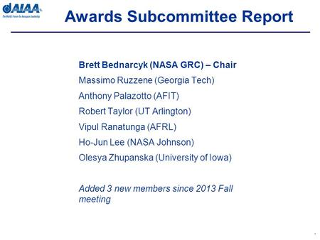 Awards Subcommittee Report 1 Brett Bednarcyk (NASA GRC) – Chair Massimo Ruzzene (Georgia Tech) Anthony Palazotto (AFIT) Robert Taylor (UT Arlington) Vipul.